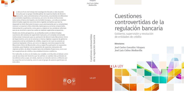 José Carlos González Vázquez Co-dirige La Publicación Del Libro Cuestiones Controvertidas De La Regulación Bancaria